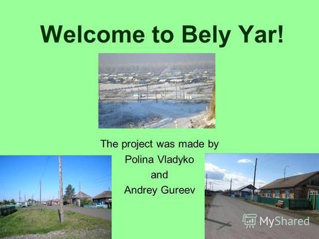 Welcome to Bely Yar! The project was made by Polina Vladyko and Andrey Gureev.