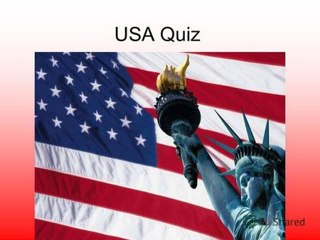 USA Quiz 1. How many states are there in the USA? A) 48 B) 50 C) 52.