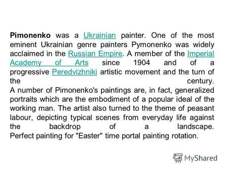 Pimonenko was a Ukrainian painter. One of the most eminent Ukrainian genre painters Pymonenko was widely acclaimed in the Russian Empire. A member of the.