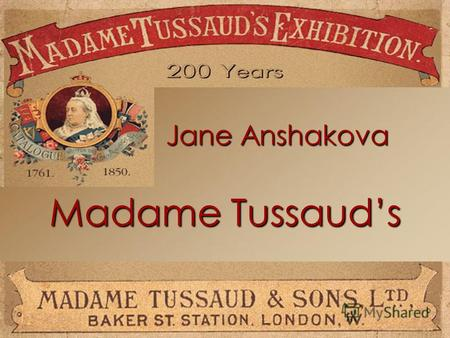 Madame Tussauds Jane Anshakova. Marie Tussaud Madame Tussaud was born in Strasbourg in 1761 and christened Marie Grosholtz. Marie was asked to prepare.