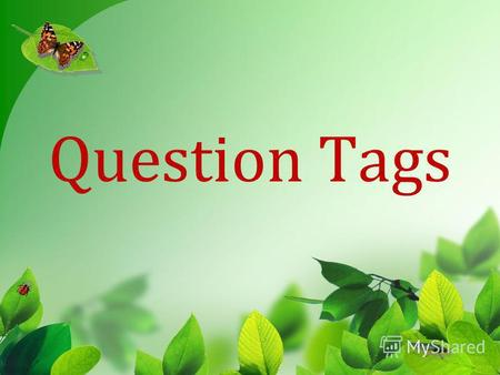 Question Tags. You're coming to the party, ? a. aren't you b. isn't you c. shouldn't you.