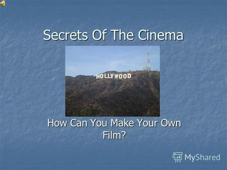 Secrets Of The Cinema How Can You Make Your Own Film?