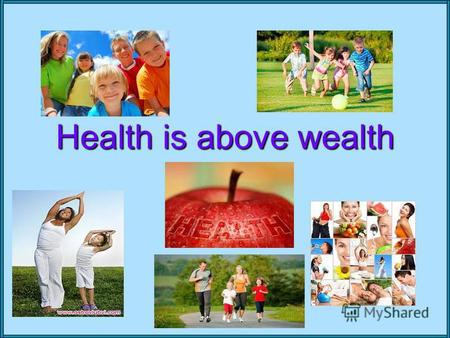Health is above wealth. Read and translate An apple a day keeps a doctor away. Good health is above wealth. Wealth is nothing without health Eat with.