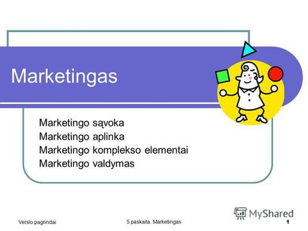 Verslo pagrindai 5 paskaita. Marketingas 1 Marketingas Marketingo sąvoka Marketingo aplinka Marketingo komplekso elementai Marketingo valdymas.