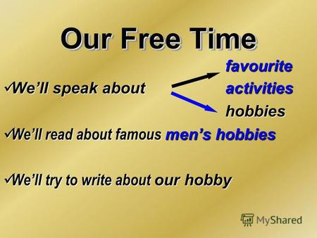 Our Free Time favourite Well speak about activities Well speak about activitieshobbies Well read about famous mеns hobbies Well read about famous mеns.