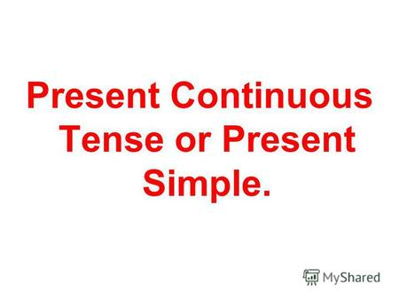 Present Continuous Tense or Present Simple.. These verbs we cant use in Present Continuous Tense. Only Present Simple! to remember - помнить to love-любить.