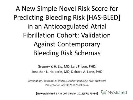 A New Simple Novel Risk Score for Predicting Bleeding Risk [HAS-BLED] in an Anticoagulated Atrial Fibrillation Cohort: Validation Against Contemporary.