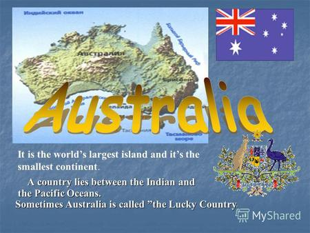 A country lies between the Indian and A country lies between the Indian and the Pacific Oceans. the Pacific Oceans. Sometimes Australia is called the Lucky.