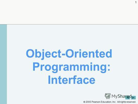 2005 Pearson Education, Inc. All rights reserved. 1 Object-Oriented Programming: Interface.