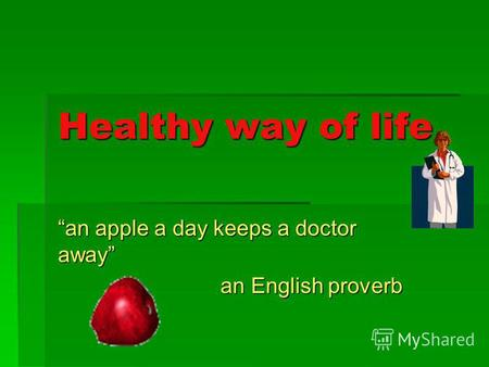 Healthy way of life an apple a day keeps a doctor away an English proverb.