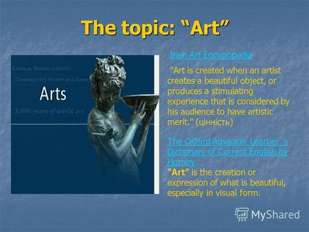 The topic: Art Irish Art Encyclopedia Art is created when an artist creates a beautiful object, or produces a stimulating experience that is considered.