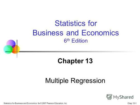 Chap 13-1 Statistics for Business and Economics, 6e © 2007 Pearson Education, Inc. Chapter 13 Multiple Regression Statistics for Business and Economics.