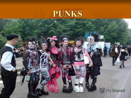PUNKS PUNKS. Punks are young people who dress in a shocking way to express their identity.