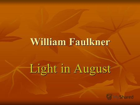William Faulkner Light in August. William Faulkner.