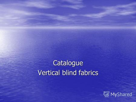 Catalogue Vertical blind fabrics. Detailed product description Choose from 200 types of louver.we have special weaves,subtle patterns,special coatings.