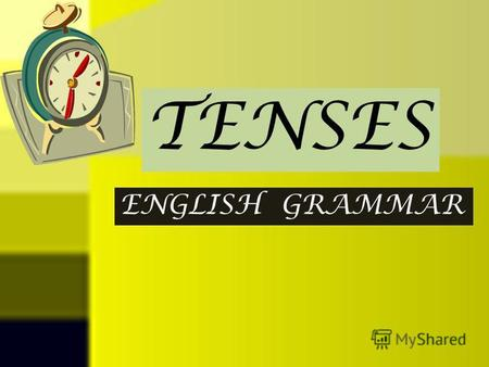 ENGLISH GRAMMAR TENSES. TENSE MEANS TIME PRESENT TIME PAST TIME FUTURE TIME.