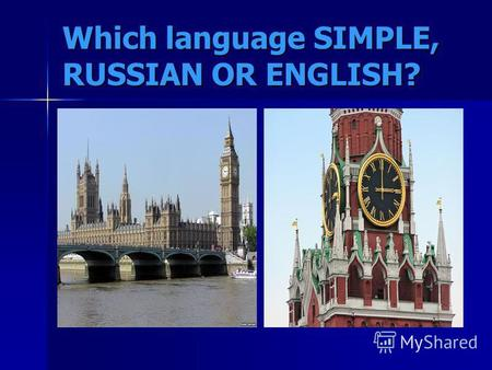 Which language SIMPLE, RUSSIAN OR ENGLISH?. ENGLISH IS SIMPLY THEN THE RUSSIAN LANGUAGE. Plurals are easier: You just have to add an –(e)s in the end.