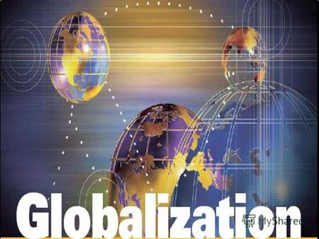 Globalization Globalization is a process influences of various factors of the international value (for example, close economic and political communications,