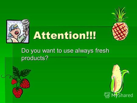 Attention!!! Do you want to use always fresh products?