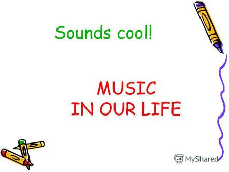 Sounds cool! MUSIC IN OUR LIFE. Musical tastes in our class: boys girls.