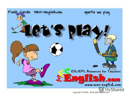 Copyright © 2005 – 2006 MES-English.com. Play Football.