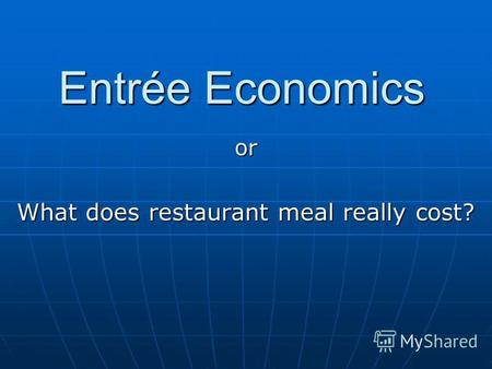 Entrée Economics or What does restaurant meal really cost?