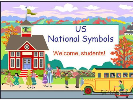 US National Symbols Welcome, students!. National Symbols America has many different symbols that are unique only to our country.