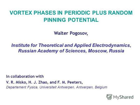 VORTEX PHASES IN PERIODIC PLUS RANDOM PINNING POTENTIAL Walter Pogosov, Institute for Theoretical and Applied Electrodynamics, Russian Academy of Sciences,