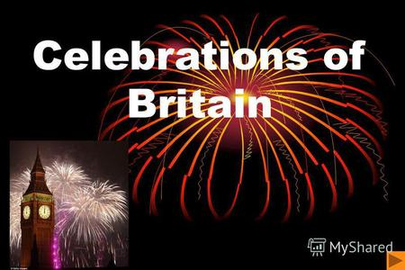 Celebrations of Britain. Customs and Traditions So many countries so many customs, an English proverb says. The combination of the words tradition & custom.