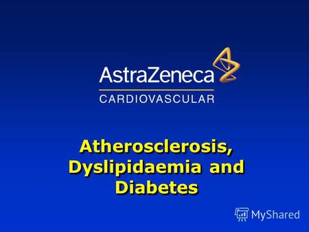 Atherosclerosis, Dyslipidaemia and Diabetes. Section 1 -Epidemiology and Risk Factors Section 2 - Classification of Dyslipidaemias and Pathogenesis of.
