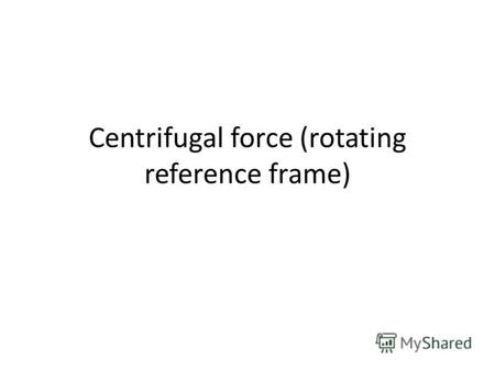 Centrifugal force (rotating reference frame). Centrifugal force (from Latin centrum center and fugere to flee) can generally be any force directed.