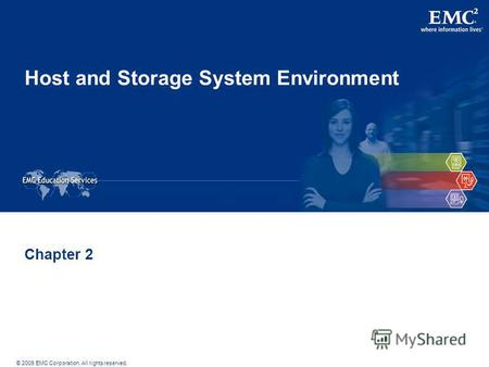 © 2009 EMC Corporation. All rights reserved. Host and Storage System Environment Chapter 2.