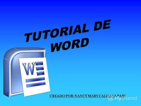 TUTORIAL DE WORD CREADO POR: NANCY MARY CALISAYA PARI.