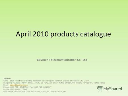 April 2010 products catalogue Buyincn Telecommunication Co.,Ltd Address China 1610 West tower Biliding Nanshan software park Nanshan District Shenzhen.