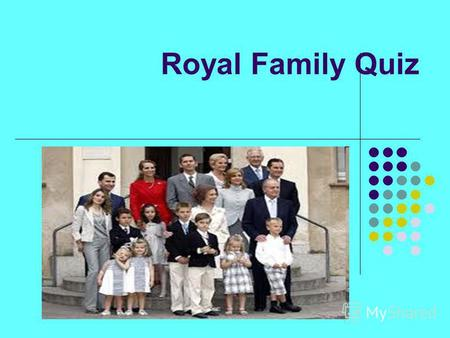 Royal Family Quiz. I game-Work Out II game-Who is who?