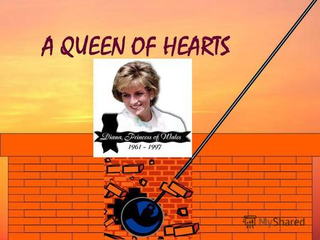 A QUEEN OF HEARTS By Jessica and Enrique Diana will be remembered as an inspirational woman who once said she wanted to be known as a Queen of Hearts.