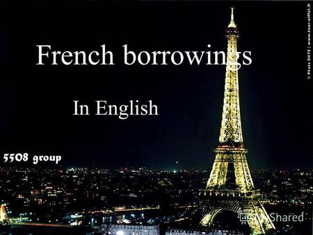 French borrowings In English 5508 group. The periodization of borrowings In XII-XV centuries the leader of borrowings is the sphere related to the description.