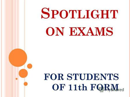 S POTLIGHT ON EXAMS FOR STUDENTS OF 11th FORM. P LEASE, TRY TO ANSWER THE QUESTIONS : What kind of job would you like to do? What skills do you need for.