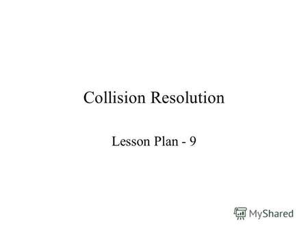 Collision Resolution Lesson Plan - 9. Contents Evocation Objective Introduction Collision Resolution Separate Chaining Open addressing Linked list Bucket.