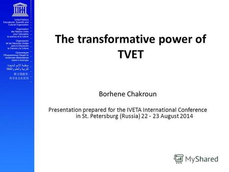 The transformative power of TVET Borhene Chakroun Presentation prepared for the IVETA International Conference in St. Petersburg (Russia) 22 - 23 August.