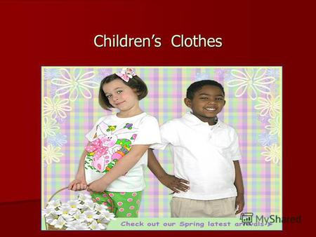Childrens Clothes. A belt- пояс A blouse- блуза A boys blouse A boys blouse A girls blouse A girls blouse.