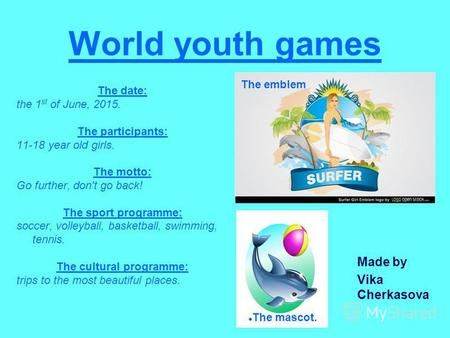 World youth games The date: the 1 st of June, 2015. The participants: 11-18 year old girls. The motto: Go further, don't go back! The sport programme: