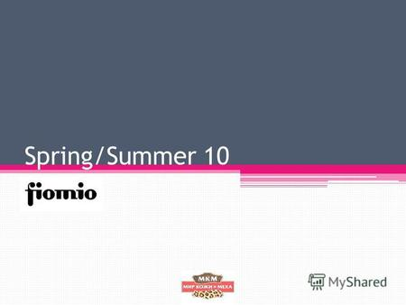 Spring/Summer 10. FioMio Spring/Summer 10 themes : 1.Romantic pastel 2. Street culture 3. Pretty in red 4. The Clubber 5. The Shining.