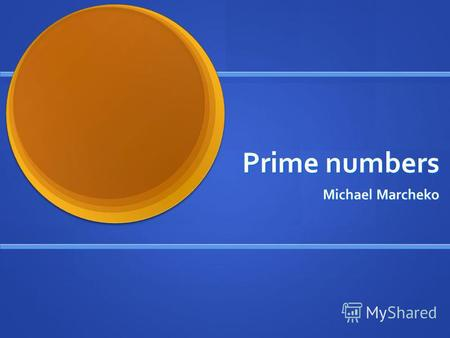 Prime numbers Michael Marcheko. Definition A prime number (or a prime) is a natural number greater than 1 that has no positive divisors other than 1 and.
