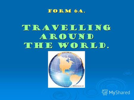 Form 6a. Travelling around the world.. Where to go? RBITNAI RBITNAI ADNAAC ADNAAC PJNAA PJNAA NPASI NPASI TYALI TYALI RAMAEIC RAMAEIC.
