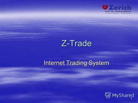 1 Z-Trade Internet Trading System. 2 Z-Trade: purpose and users Developed by Zerich Capital Management Investment Company to meet the needs of is clients.