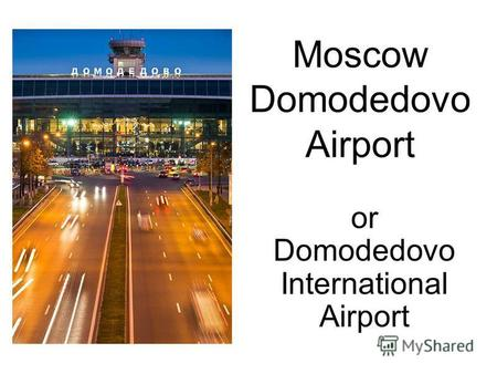 Moscow Domodedovo Airport or Domodedovo International Airport.