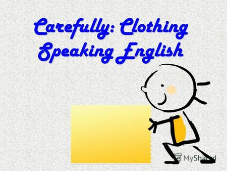 Carefully: Clothing Speaking English. The Object of Research: The inscriptions in English language on the students clothes of our school became the object.