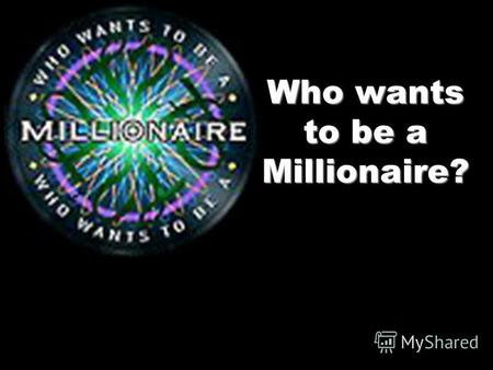 Who wants to be a Millionaire?. Confident? The Prizes 1 - $10 2 - $50 3 - $100 4 - $200 5 - $300 6 - $400 7 - $500 8 - $1000 9 - $2000 10 - $3000 11.