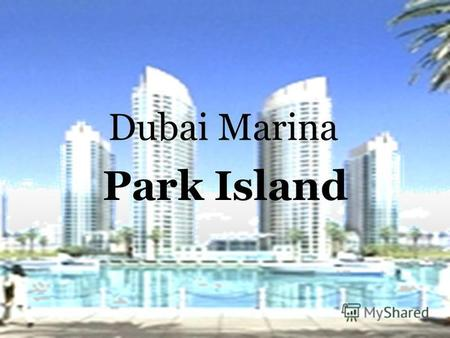 Park Island Dubai Marina. Why Park Island? The Park Island towers in Dubai Marina have been built amidst cascading and stepped water features, palm trees.